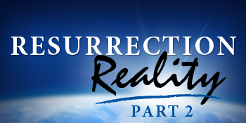 Resurrection Reality, Part 2
